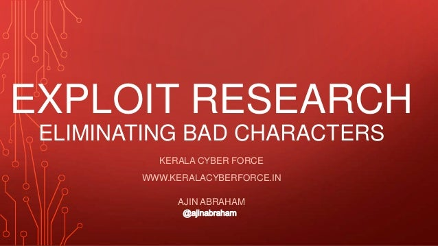 EXPLOIT RESEARCH ELIMINATING BAD CHARACTERS KERALA CYBER FORCE WWW.KERALACYBERFORCE.IN AJIN ABRAHAM @ajinabraham