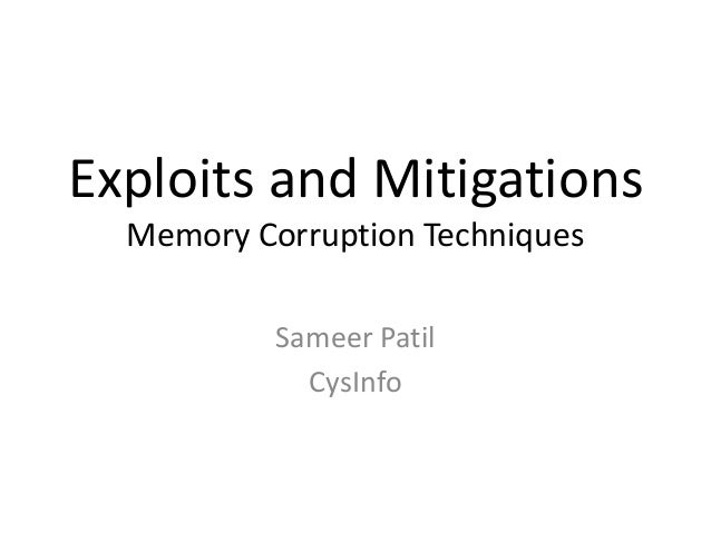 Exploits and Mitigations Memory Corruption Techniques Sameer Patil CysInfo
