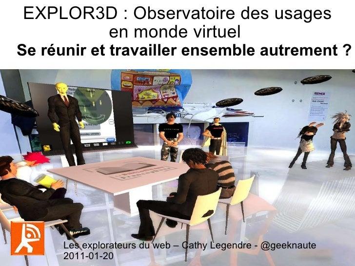 EXPLOR3D : Observatoire des usages  en monde virtuel  Se réunir et travailler ensemble autrement ? Les explorateurs du web...