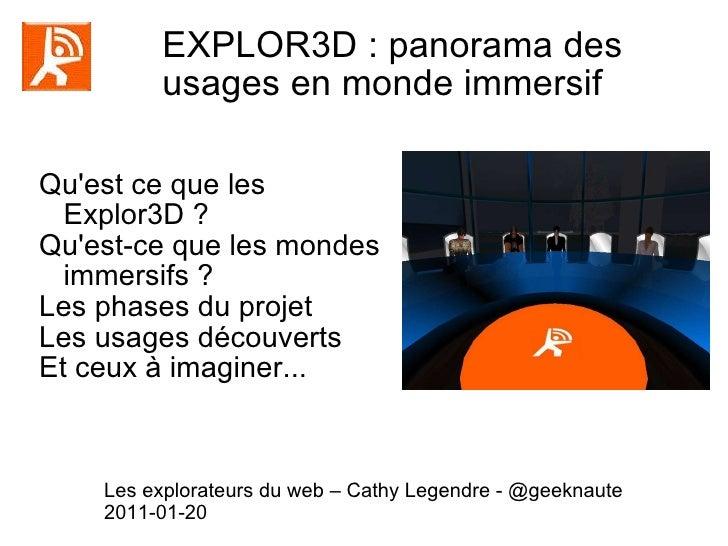 EXPLOR3D : panorama des  usages en monde immersif  Qu'est ce que les Explor3D ? Qu'est-ce que les mondes immersifs ? Les p...