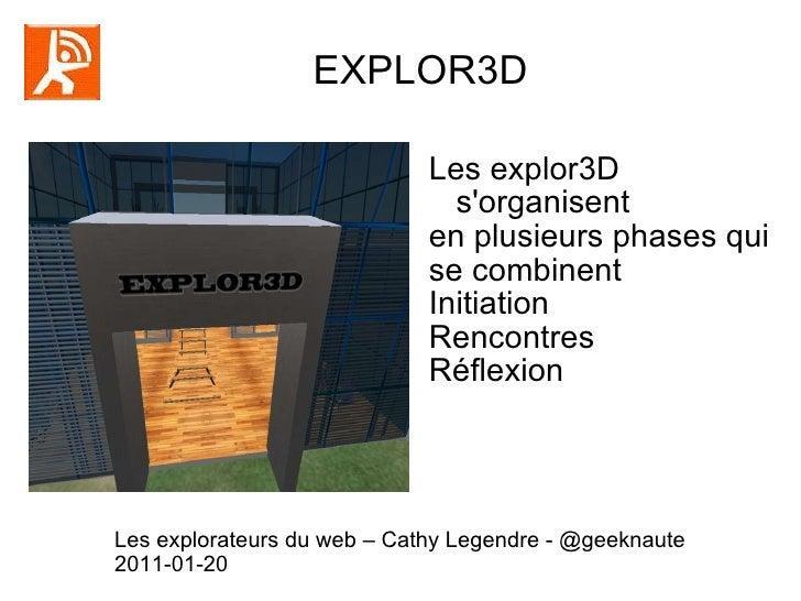 EXPLOR3D  Les explor3D s'organisent  en plusieurs phases qui  se combinent Initiation Rencontres Réflexion Les explorateur...