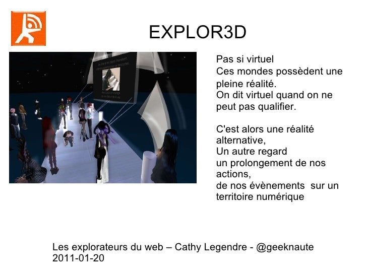EXPLOR3D  Pas si virtuel Ces mondes possèdent une pleine réalité. On dit virtuel quand on ne peut pas qualifi er. C'est al...