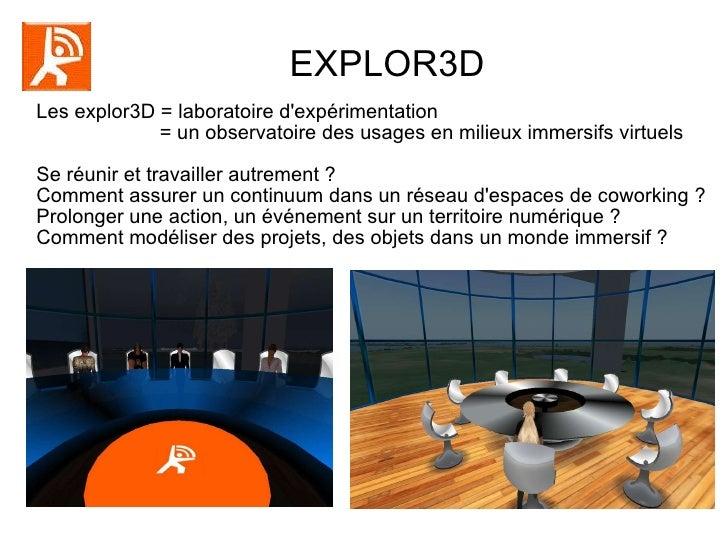 EXPLOR3D  Les explor3D = laboratoire d'expérimentation = un observatoire des usages en milieux immersifs virtuels Se réuni...