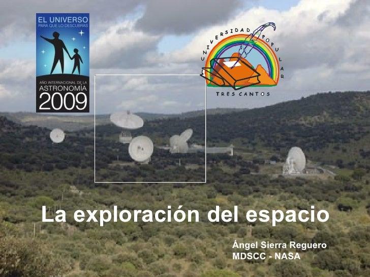 La exploración del espacio Ángel Sierra Reguero MDSCC - NASA