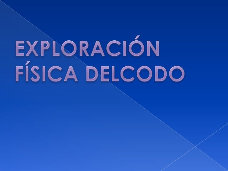 EXPLORACIÓN FÍSICA DELCODO<br />