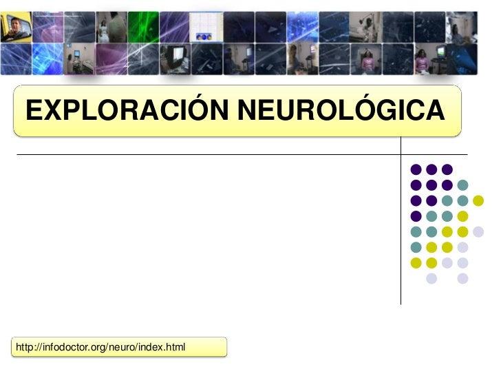 EXPLORACIÓN NEUROLÓGICAhttp://infodoctor.org/neuro/index.html