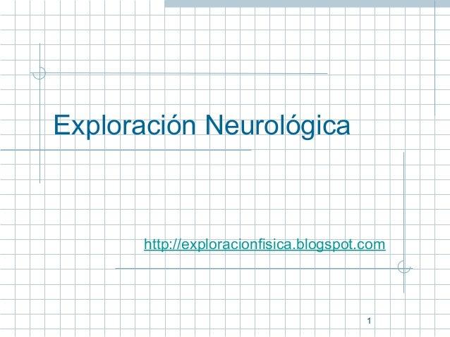 Exploración Neurológica       http://exploracionfisica.blogspot.com                                         1