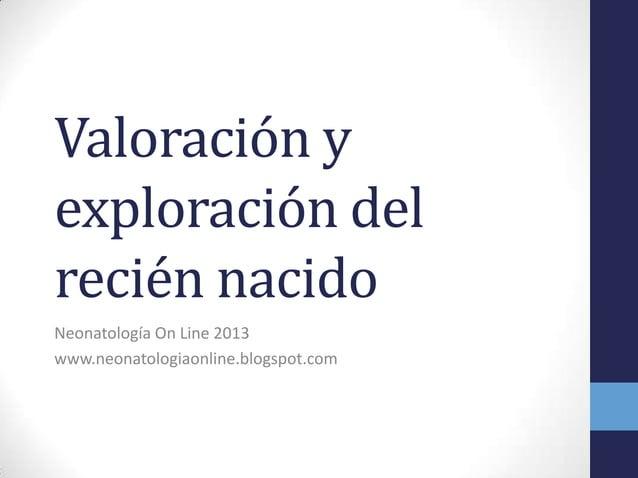 Valoración yexploración delrecién nacidoNeonatología On Line 2013www.neonatologiaonline.blogspot.com
