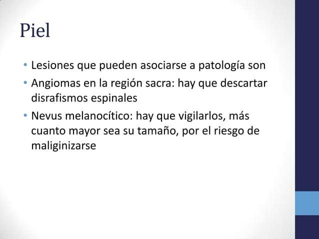 Piel• Lesiones que pueden asociarse a patología son• Angiomas en la región sacra: hay que descartardisrafismos espinales• ...