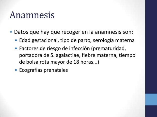Anamnesis• Datos que hay que recoger en la anamnesis son:• Edad gestacional, tipo de parto, serología materna• Factores de...