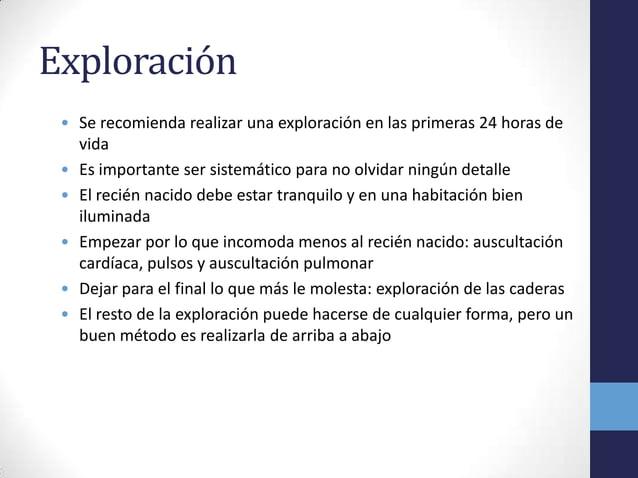 Exploración• Se recomienda realizar una exploración en las primeras 24 horas devida• Es importante ser sistemático para no...