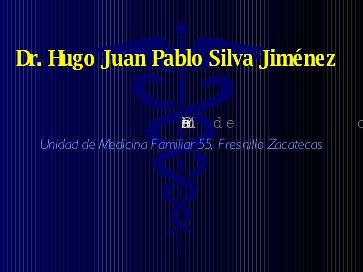 Dr. Hugo Juan Pablo Silva Jiménez Modulo de Cardiología Residencia en Medicina Familiar Unidad de Medicina Familiar 55, Fr...