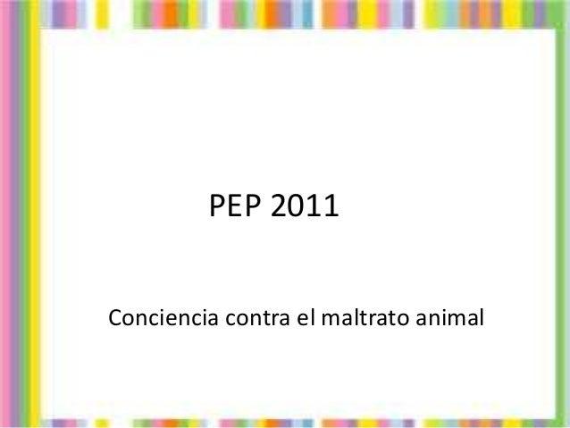 PEP 2011 Conciencia contra el maltrato animal