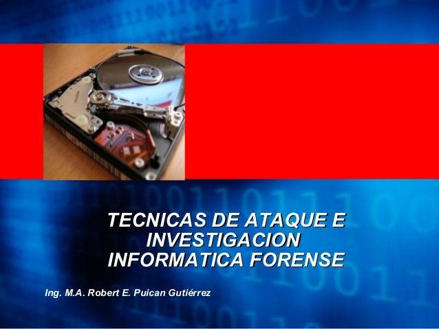 <Insert Picture Here> TECNICAS DE ATAQUE ETECNICAS DE ATAQUE E INVESTIGACIONINVESTIGACION INFORMATICA FORENSEINFORMATICA F...