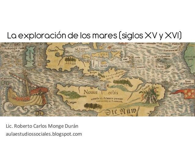 La exploración de los mares (siglos XV y XVI)    Lic.  Roberto  Carlos  Monge  Durán   aulaestudiossociales.bl...