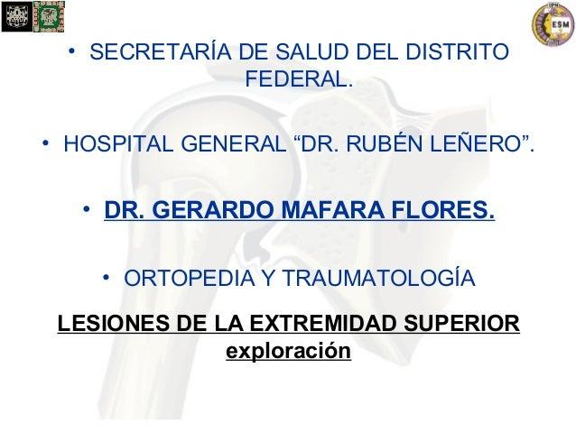 """• SECRETARÍA DE SALUD DEL DISTRITO  FEDERAL.  • HOSPITAL GENERAL """"DR. RUBÉN LEÑERO"""".  • DR. GERARDO MAFARA FLORES.  • ORTO..."""