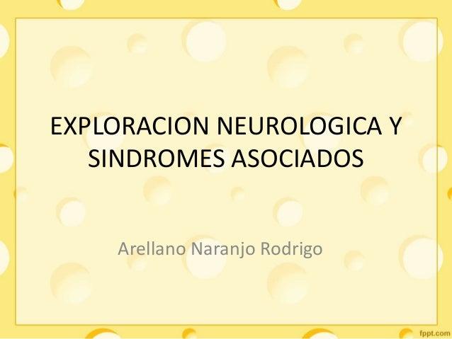 EXPLORACION NEUROLOGICA Y SINDROMES ASOCIADOS Arellano Naranjo Rodrigo