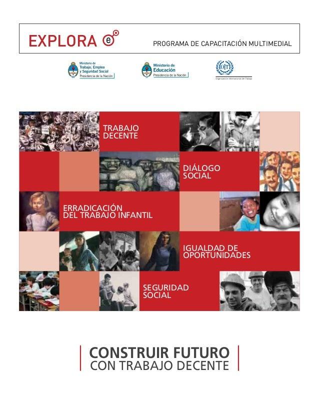 EXPLORA PROGRAMA DE CAPACITACIÓN MULTIMEDIAL CONSTRUIR FUTURO CON TRABAJO DECENTE TRABAJO DECENTE DIÁLOGO SOCIAL SEGURIDAD...