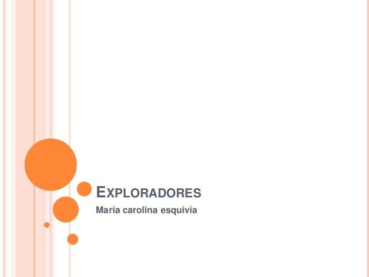 Exploradores <br />Maria carolina esquivia<br />