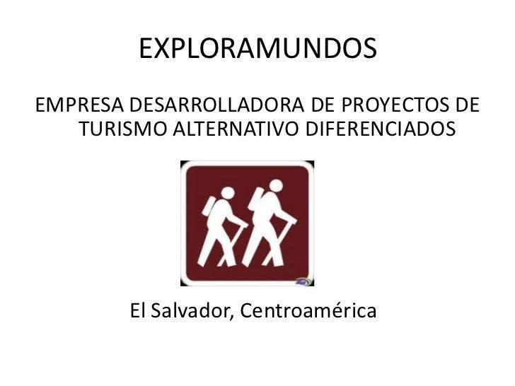 EXPLORAMUNDOSEMPRESA DESARROLLADORA DE PROYECTOS DE   TURISMO ALTERNATIVO DIFERENCIADOS        El Salvador, Centroamérica