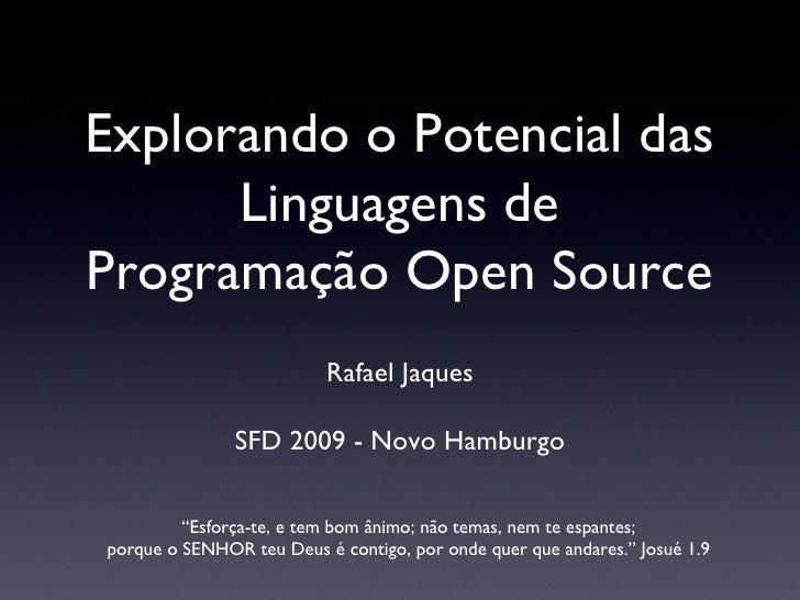 Explorando o Potencial das Linguagens de Programação Open Source <ul><li>Rafael Jaques </li></ul><ul><li>SFD 2009 - Novo H...
