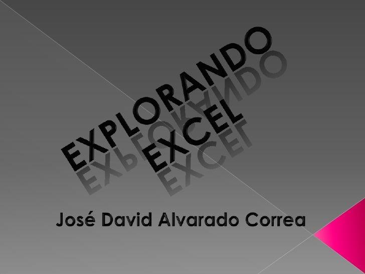 EXPLORANDO EXCEL<br />José David Alvarado Correa<br />