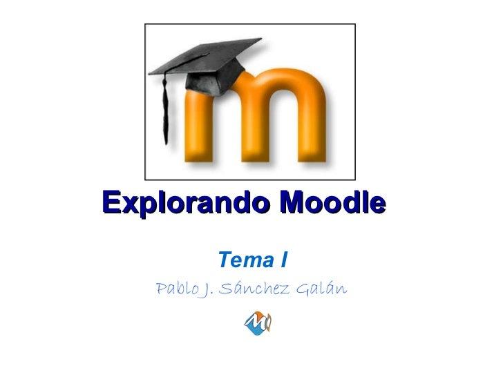 Explorando Moodle Tema I Pablo J. Sánchez Galán