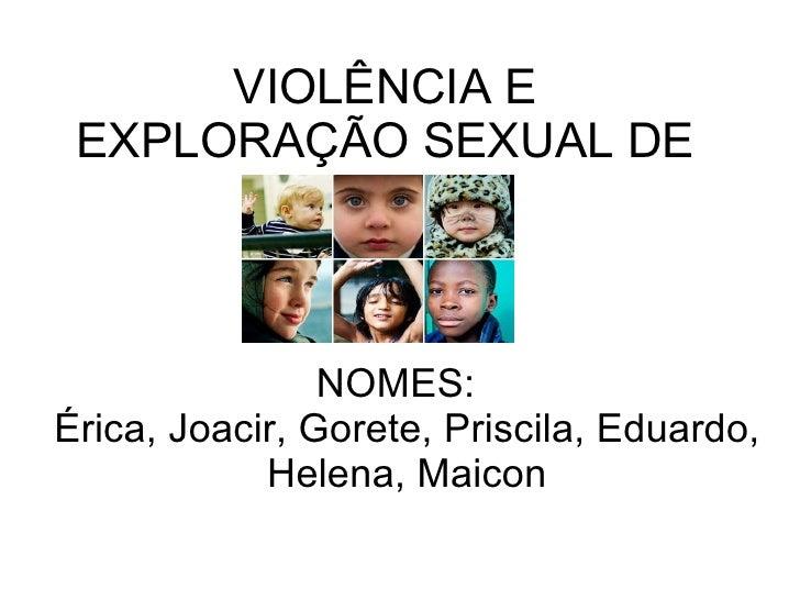VIOLÊNCIA E EXPLORAÇÃO SEXUAL DE CRIANÇAS NOMES:  Érica, Joacir, Gorete, Priscila, Eduardo, Helena, Maicon