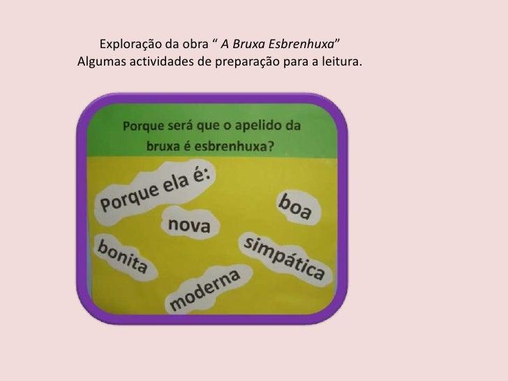 """Exploração da obra """" A Bruxa Esbrenhuxa""""Algumas actividades de preparação para a leitura.<br />"""