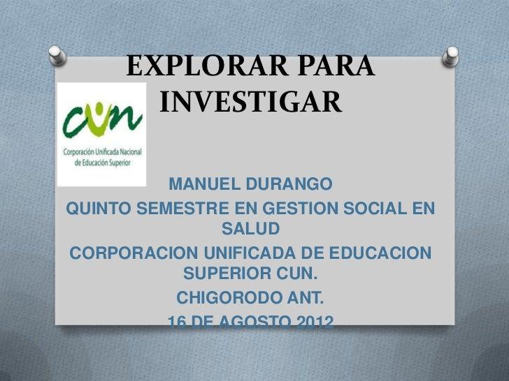 EXPLORAR PARA       INVESTIGAR          MANUEL DURANGOQUINTO SEMESTRE EN GESTION SOCIAL EN                SALUDCORPORACION...