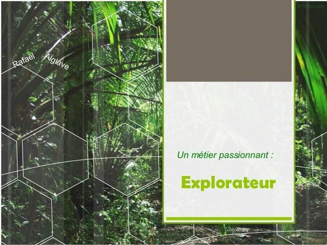 l f aë Ra  Alg lav  e  Un métier passionnant :  Explorateur