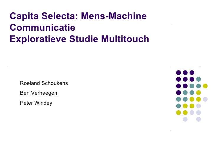 Capita Selecta: Mens-Machine Communicatie Exploratieve Studie Multitouch Roeland Schoukens Ben Verhaegen Peter Windey