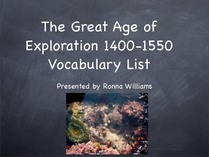 The Great Age of Exploration 1400-1550    Vocabulary List     Presented by Ronna Williams
