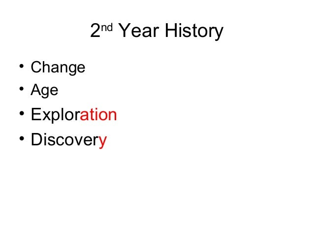 2nd Year History • Change • Age • Exploration • Discovery