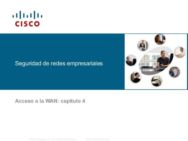 Seguridad de redes empresariales  Acceso a la WAN: capítulo 4  © 2006 Cisco Systems, Inc. Todos los derechos reservados. I...