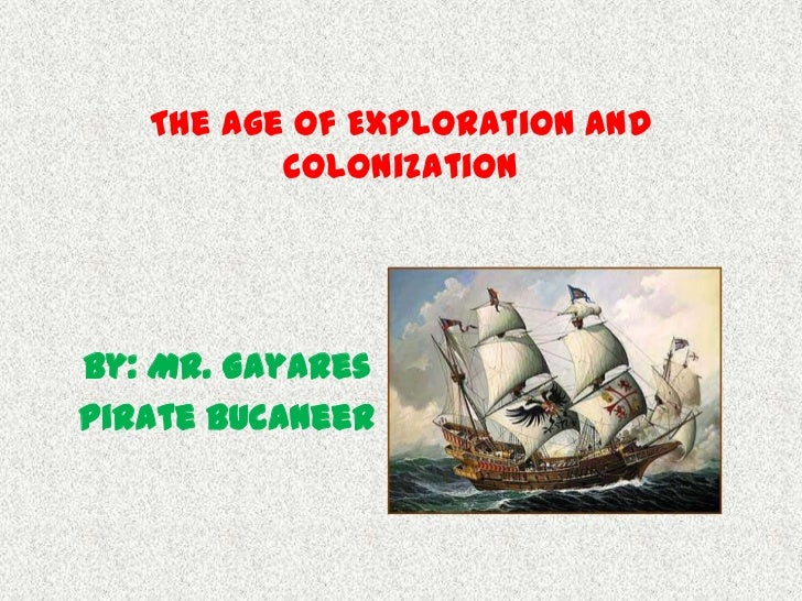 The Age of Exploration and          ColonizationBy: Mr. GayaresPirate bucaneer