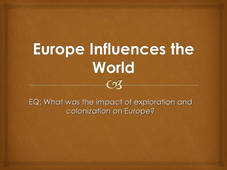 EQ: What was the impact of exploration and colonization on Europe?