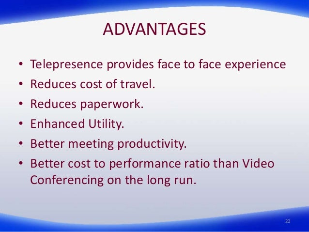 telepresence disadvantages Telepresence is a communication tool of 21st century telepresence enables high definition video collaboration and multimedia communication very close to reality it.