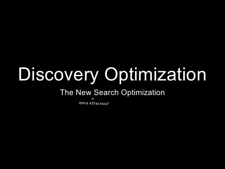 Discovery Optimization     The New Search Optimization              <          more effective?
