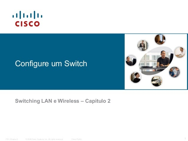 Configure um Switch  Switching LAN e Wireless – Capítulo 2  ITE I Chapter 6  © 2006 Cisco Systems, Inc. All rights reserve...
