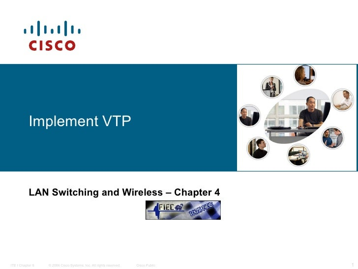Implement VTP LAN Switching and Wireless   – Chapter 4