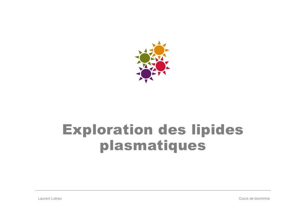 Exploration des lipides                      plasmatiques   Laurent Lokiec                         Cours de biochimie