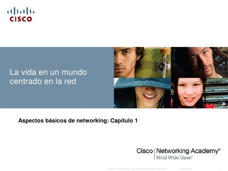La vida en un mundo centrado en la red      Aspectos básicos de networking: Capítulo 1                                    ...