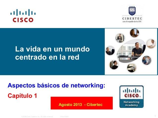 © 2006 Cisco Systems, Inc. All rights reserved. Cisco Public 1 Aspectos básicos de networking: Capítulo 1 La vida en un mu...