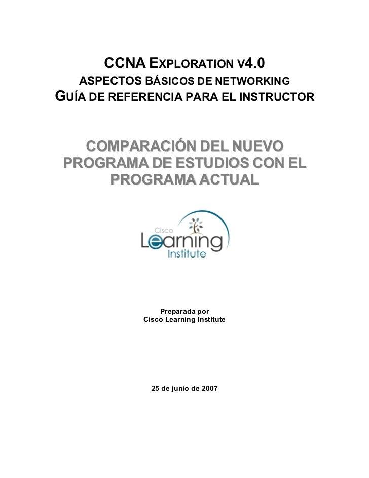 CCNA EXPLORATION V4.0    ASPECTOS BÁSICOS DE NETWORKING GUÍA DE REFERENCIA PARA EL INSTRUCTOR      COMPARACIÓN DEL NUEVO  ...