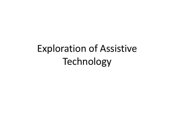 Exploration of Assistive      Technology