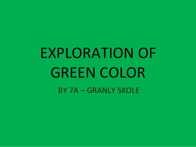 EXPLORATION OF GREEN COLOR BY 7A – GRANLY SKOLE