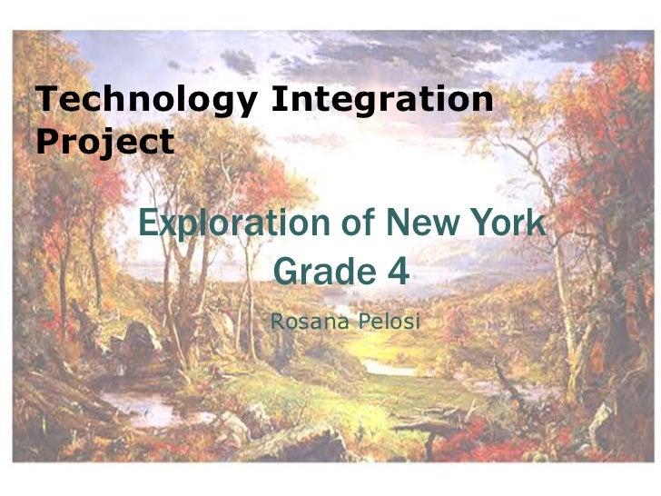 Technology Integration Project<br />Exploration of New York  Grade 4<br /> Rosana Pelosi<br />