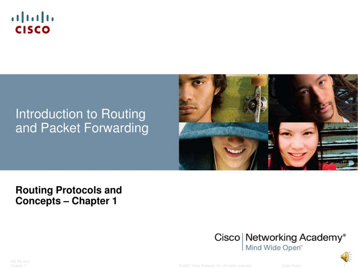 Introduction to Routing   and Packet Forwarding      Routing Protocols and   Concepts – Chapter 1     ITE PC v4.0 Chapter ...