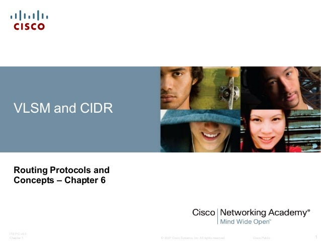 VLSM and CIDR  Routing Protocols and Concepts – Chapter 6  ITE PC v4.0 Chapter 1  © 2007 Cisco Systems, Inc. All rights re...